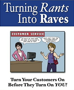 Turning Rants Into Raves: Turn On Your Customers Before They Turn On You!